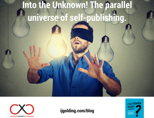 Into the Unknown! The parallel universe of self-publishing – the experience of publishing a book about customer experience!